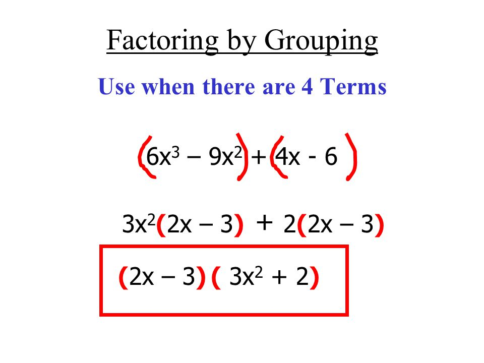 Use when there are 4 Terms 6x3 – 9x2 + 4x - 6