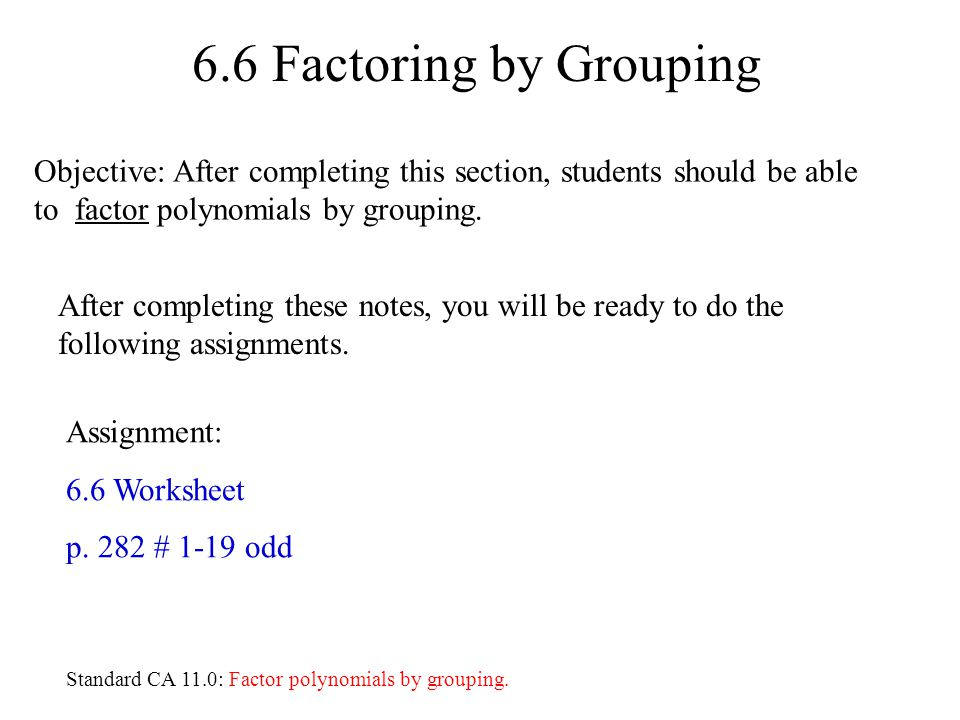 6.6 Factoring by Grouping Objective: After completing this section, students should be able to factor polynomials by grouping.
