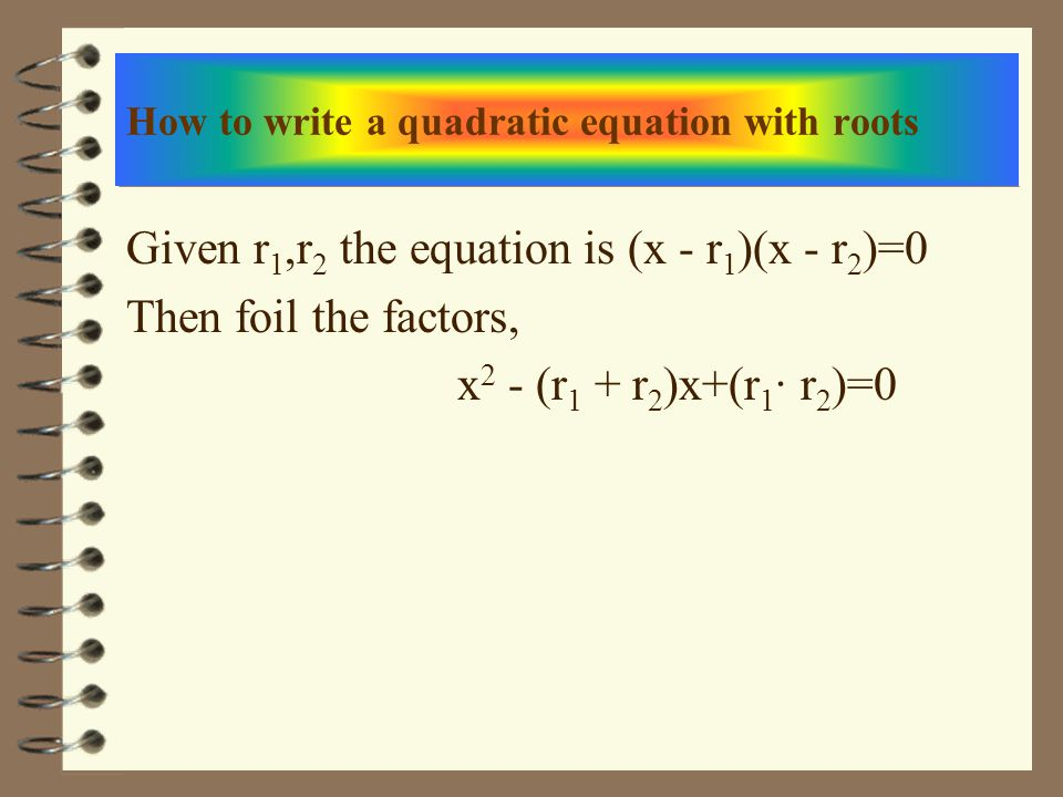 How to write a quadratic equation with roots