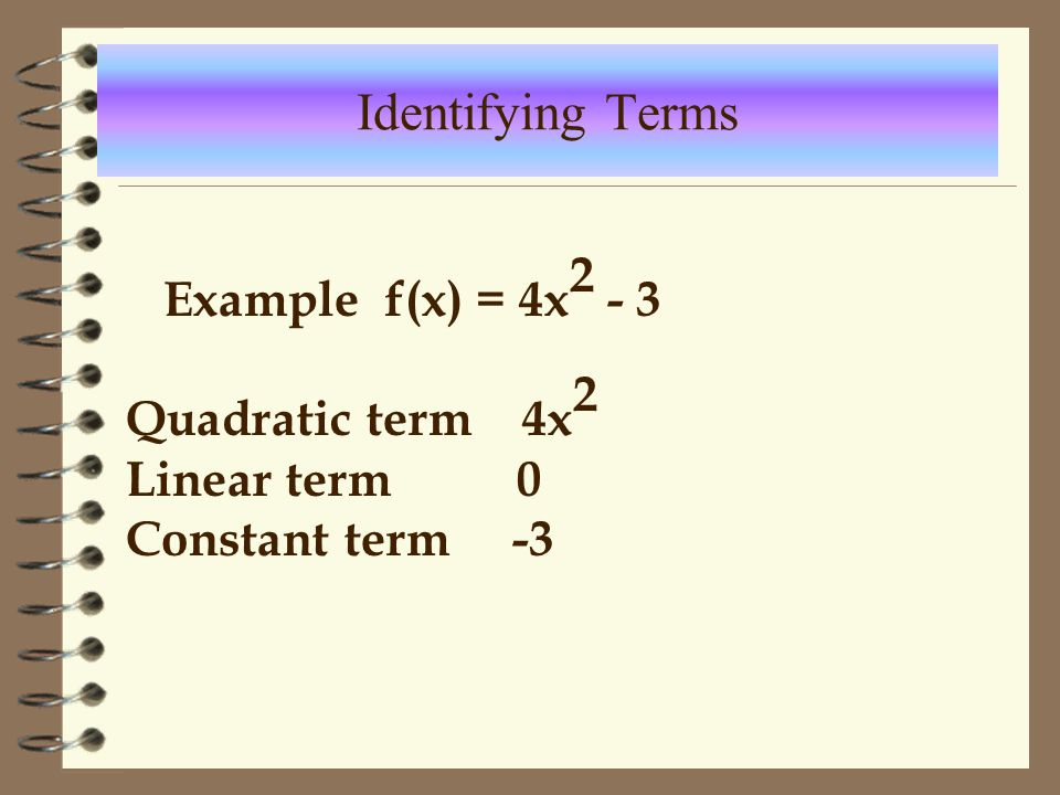 Identifying Terms Example f(x) = 4x2 - 3 Quadratic term 4x2
