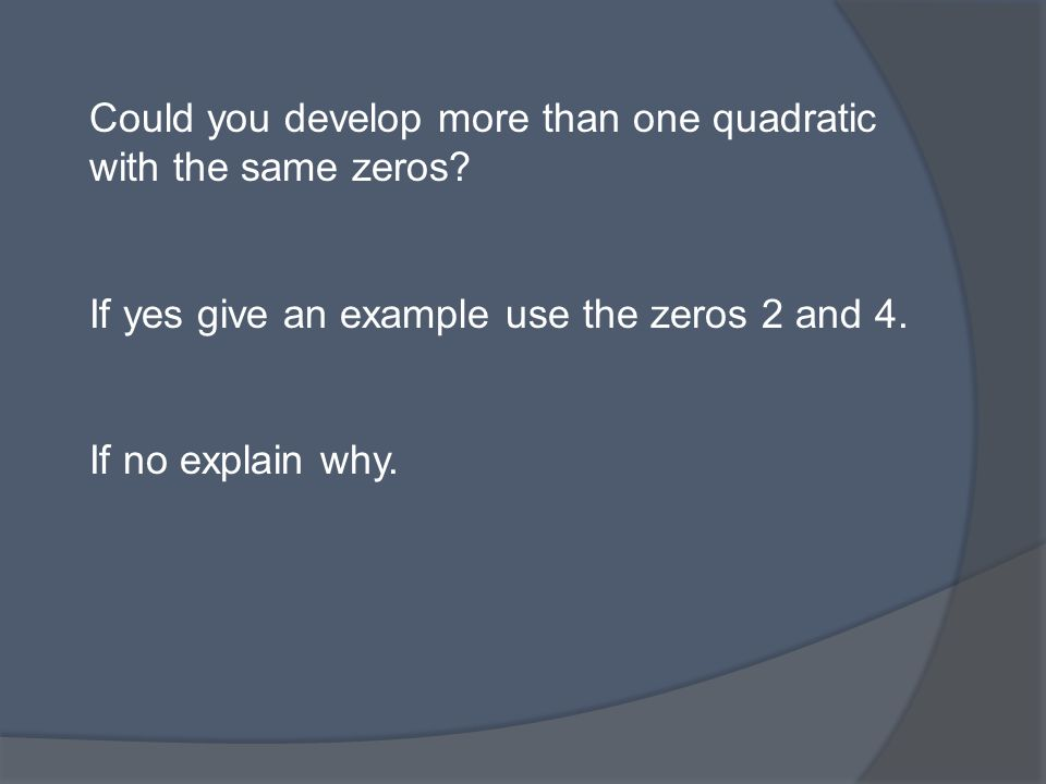 Could you develop more than one quadratic with the same zeros