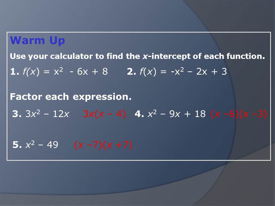 Warm Up 1. f(x) = x2 - 6x + 8 2. f(x) = -x2 – 2x + 3