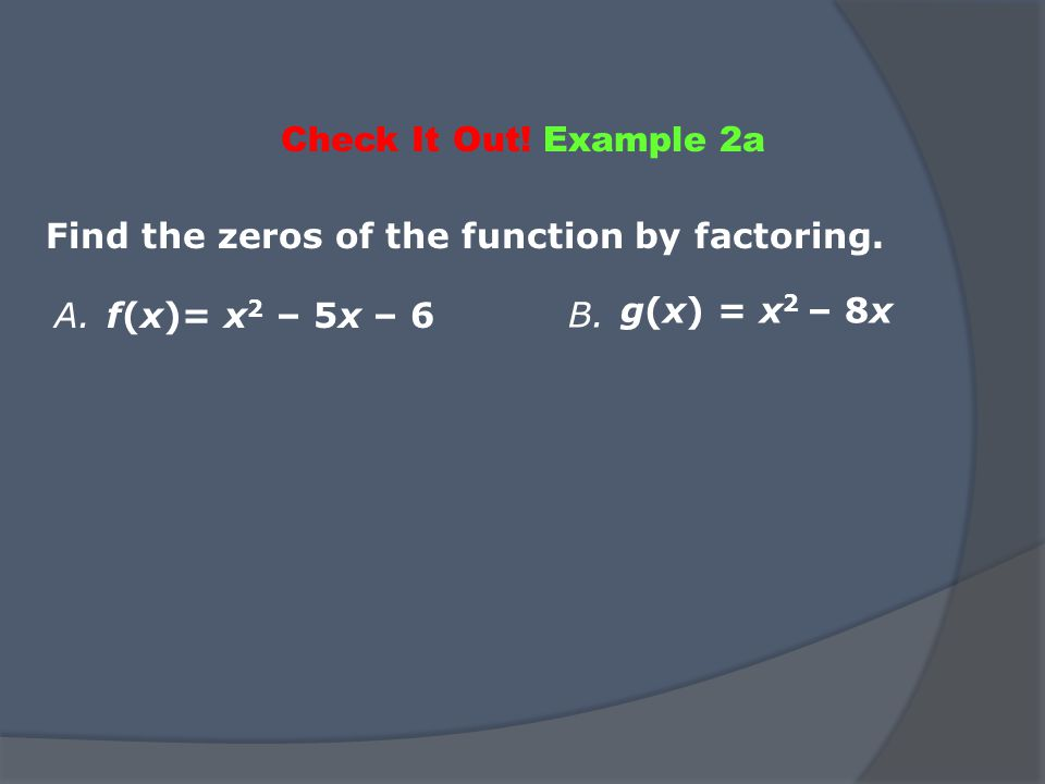 Check It Out. Example 2a Find the zeros of the function by factoring.