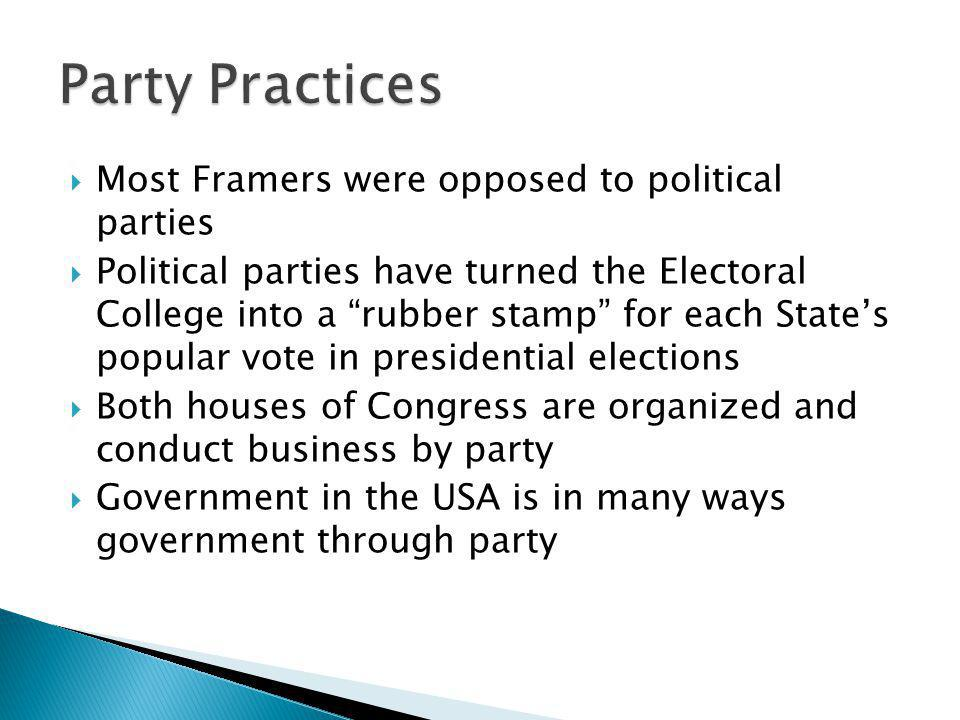 Party Practices Most Framers were opposed to political parties