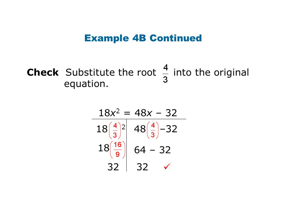 Example 4B Continued Check Substitute the root into the original equation. 18x2 = 48x – 32.