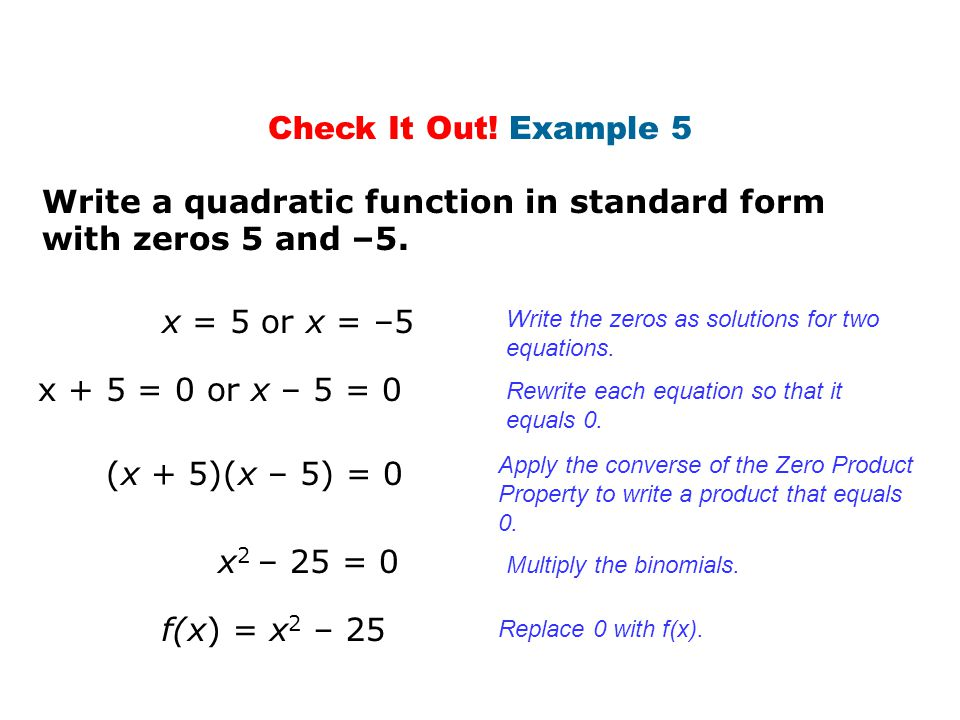 Write a quadratic function in standard form with zeros 5 and –5.
