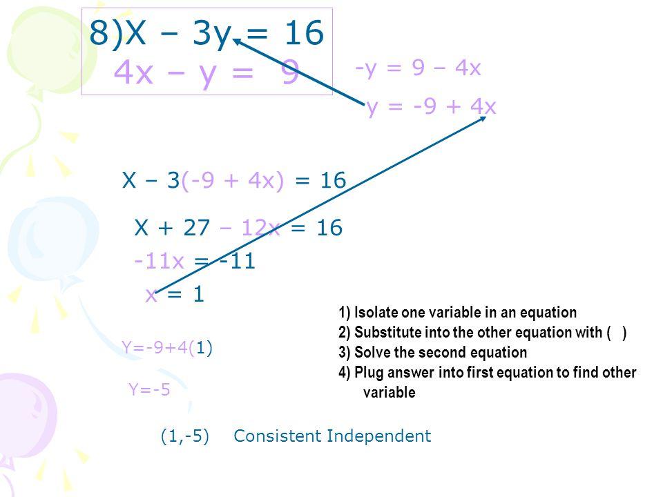X – 3y = 16 4x – y = 9 -y = 9 – 4x y = -9 + 4x X – 3(-9 + 4x) = 16