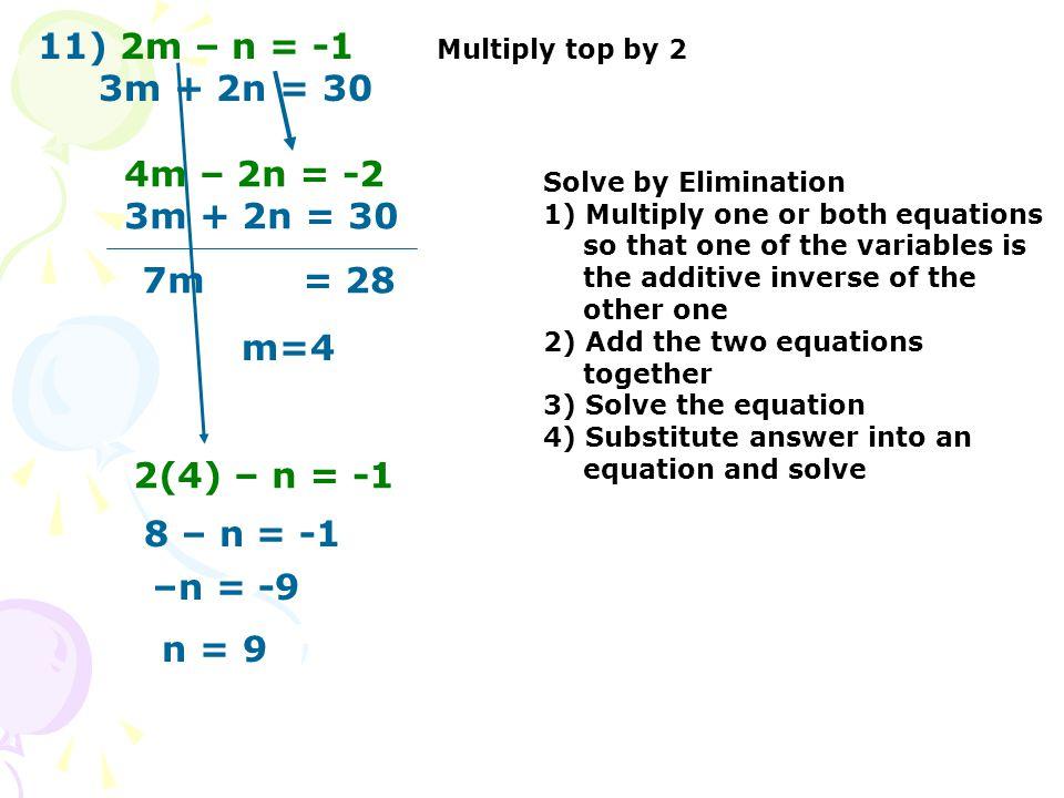 11) 2m – n = -1 3m + 2n = 30 4m – 2n = -2 3m + 2n = 30 7m = 28 m=4