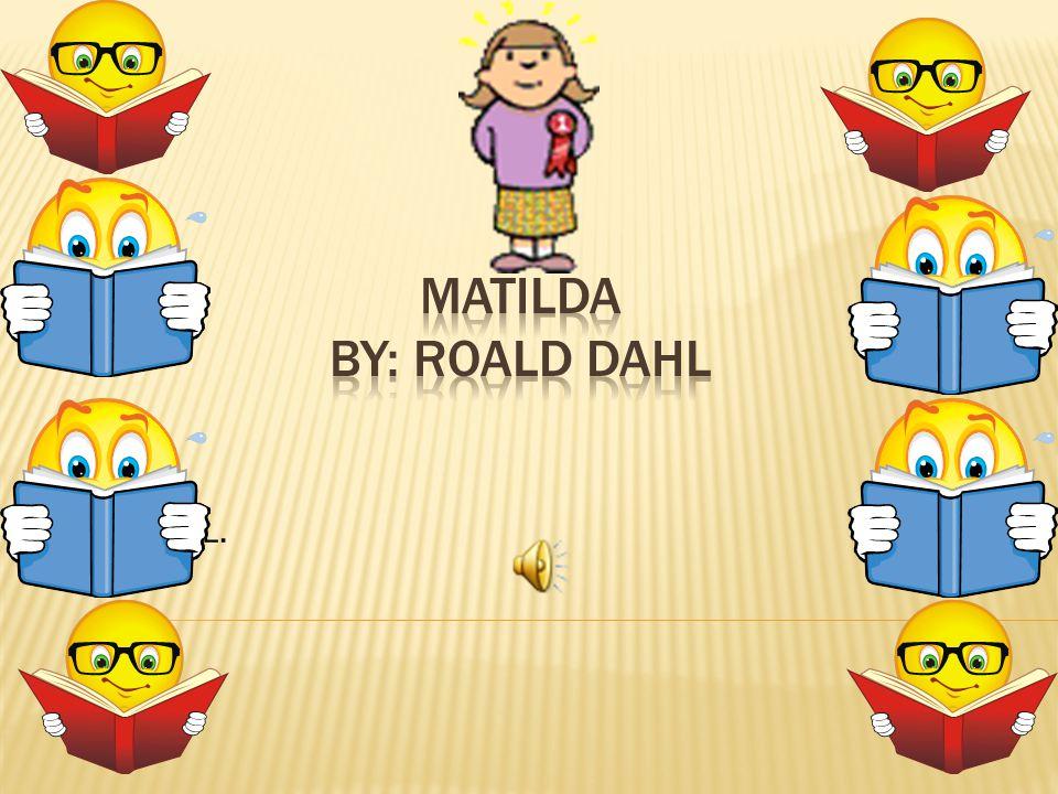 Matilda By: Roald Dahl By: Sloan L.