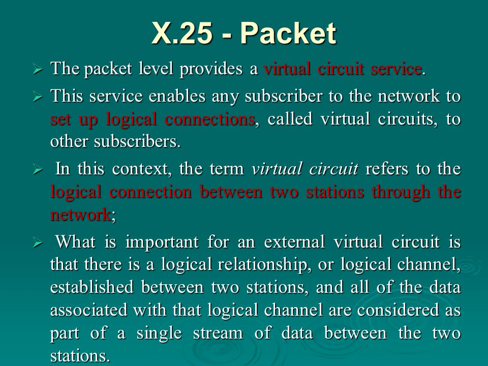 X.25 - Packet The packet level provides a virtual circuit service.
