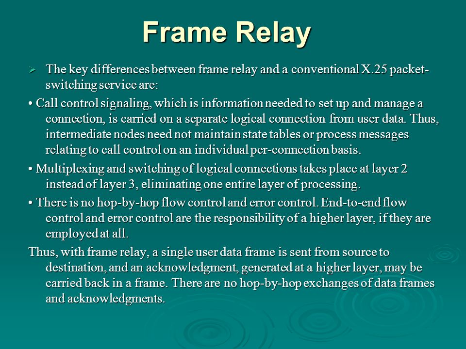 Frame Relay The key differences between frame relay and a conventional X.25 packet-switching service are: