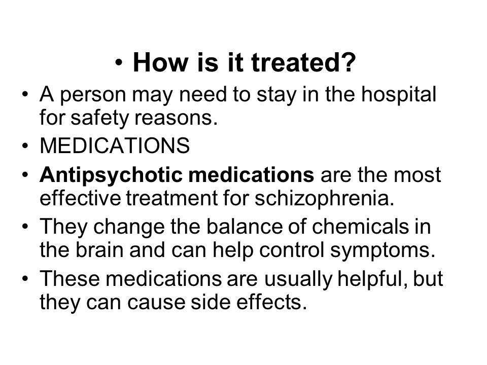 How is it treated A person may need to stay in the hospital for safety reasons. MEDICATIONS.