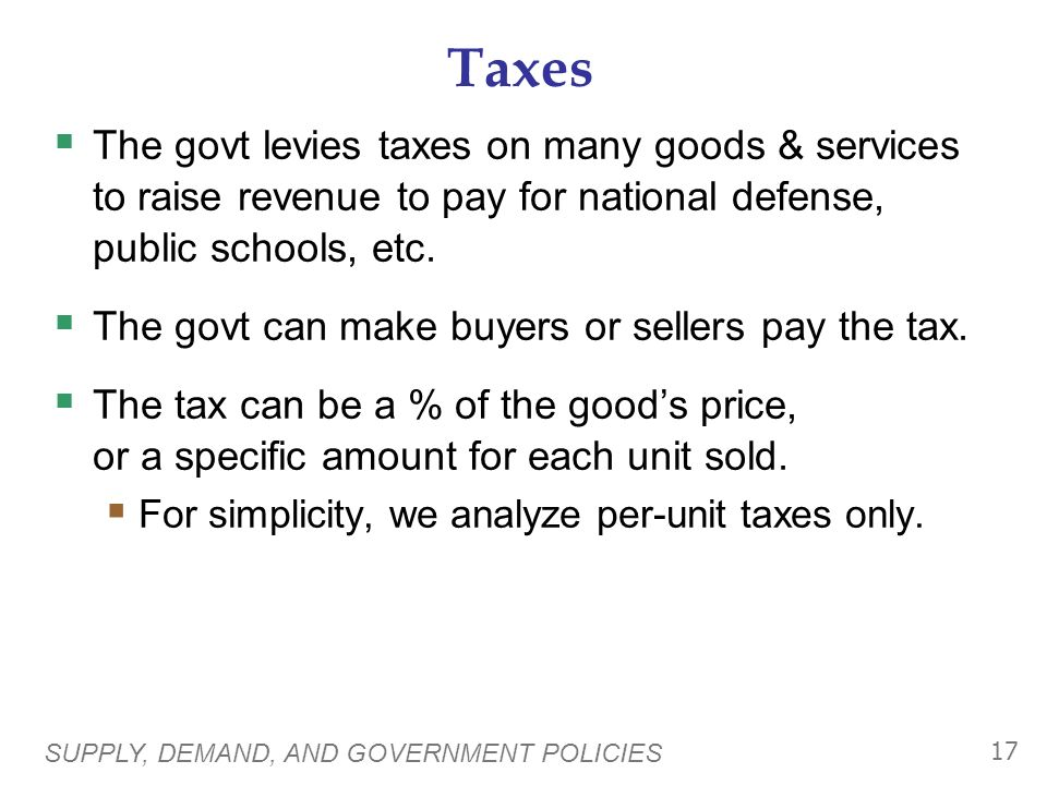 Taxes The govt levies taxes on many goods & services to raise revenue to pay for national defense, public schools, etc.