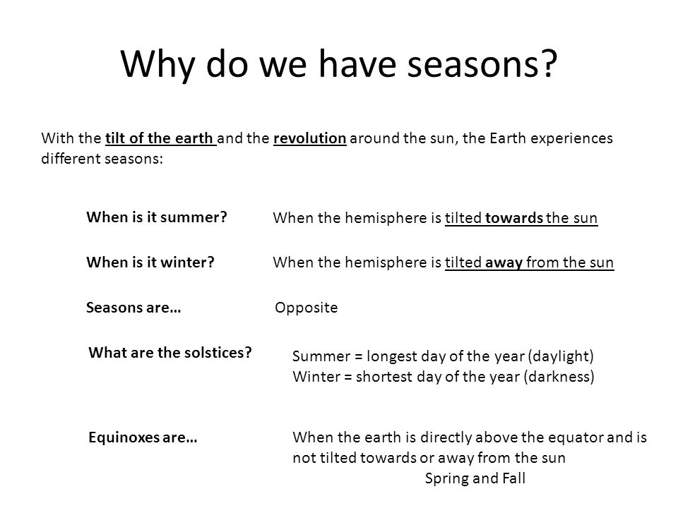 Why do we have seasons With the tilt of the earth and the revolution around the sun, the Earth experiences different seasons: