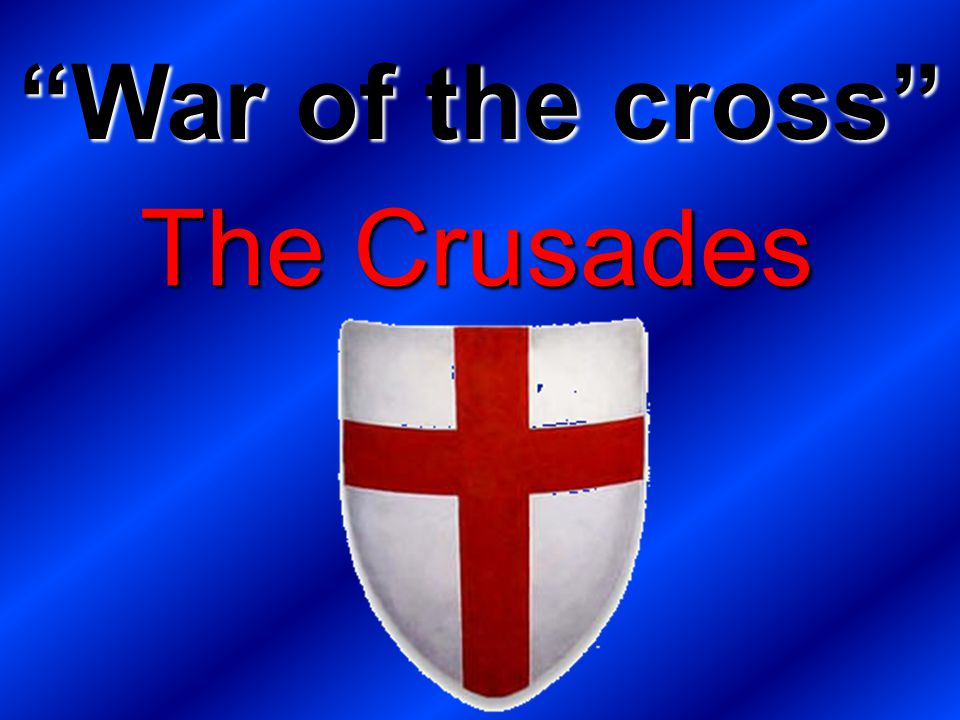 War of the cross The Crusades