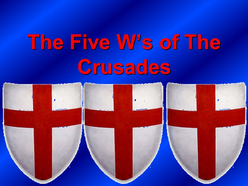 The Five W's of The Crusades