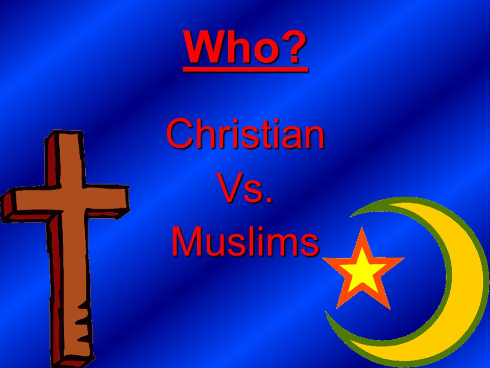 Who Christian Vs. Muslims