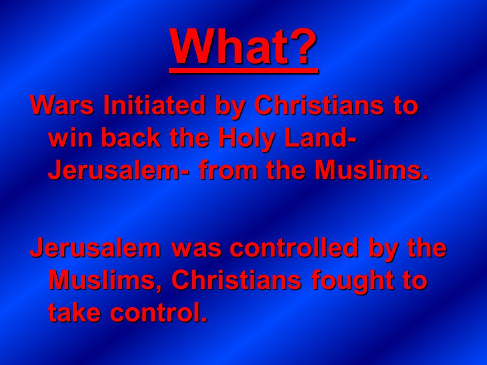 What Wars Initiated by Christians to win back the Holy Land-Jerusalem- from the Muslims.