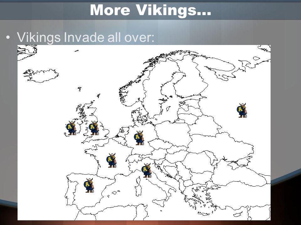More Vikings… Vikings Invade all over: