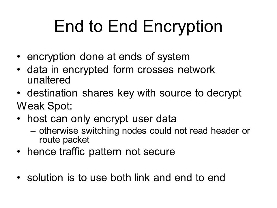 End to End Encryption encryption done at ends of system