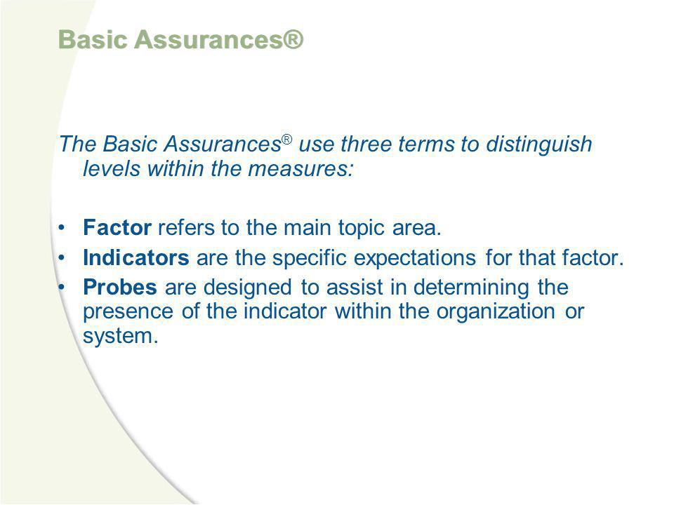 Basic Assurances® The Basic Assurances® use three terms to distinguish levels within the measures: Factor refers to the main topic area.