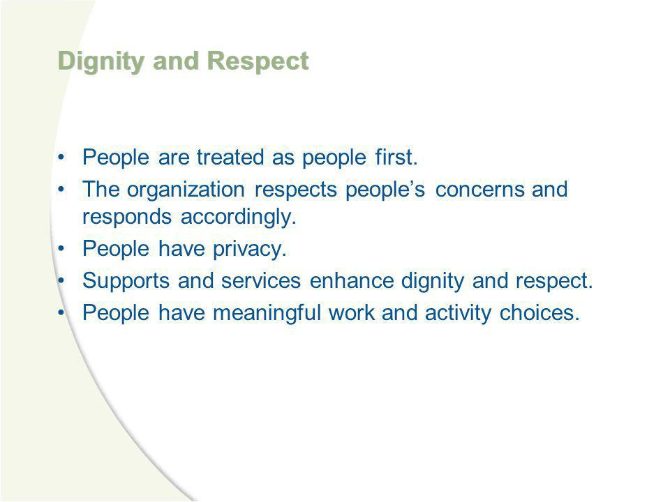 Dignity and Respect People are treated as people first.