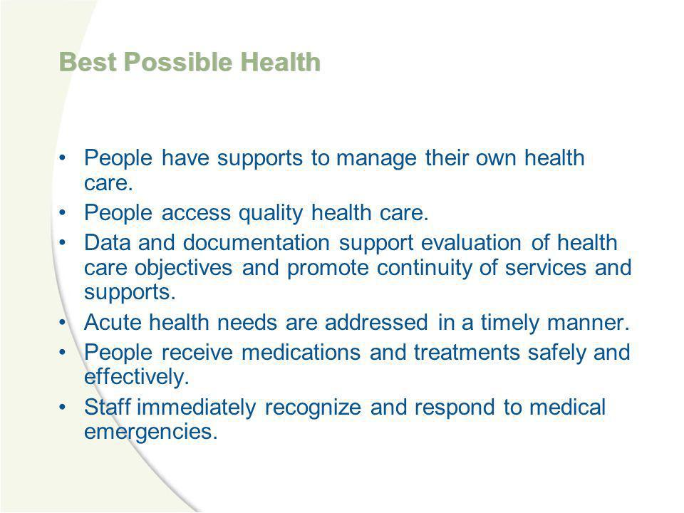 Best Possible Health People have supports to manage their own health care. People access quality health care.