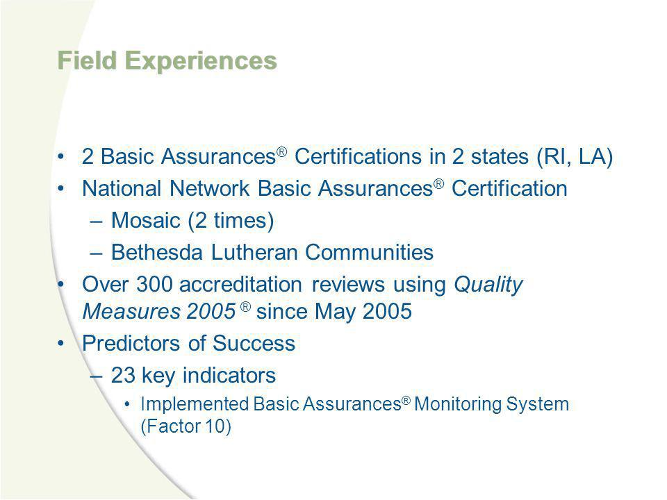 Field Experiences 2 Basic Assurances® Certifications in 2 states (RI, LA) National Network Basic Assurances® Certification.