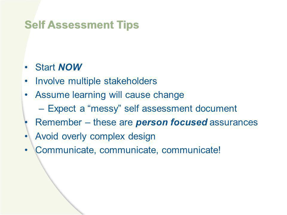 Self Assessment Tips Start NOW Involve multiple stakeholders