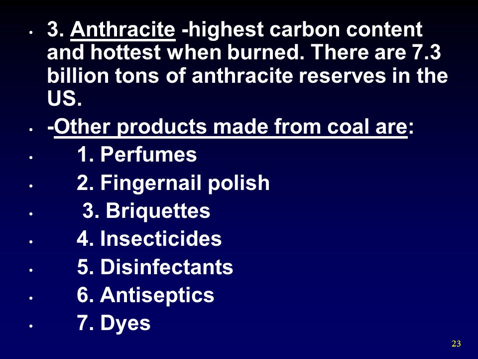 3. Anthracite -highest carbon content and hottest when burned