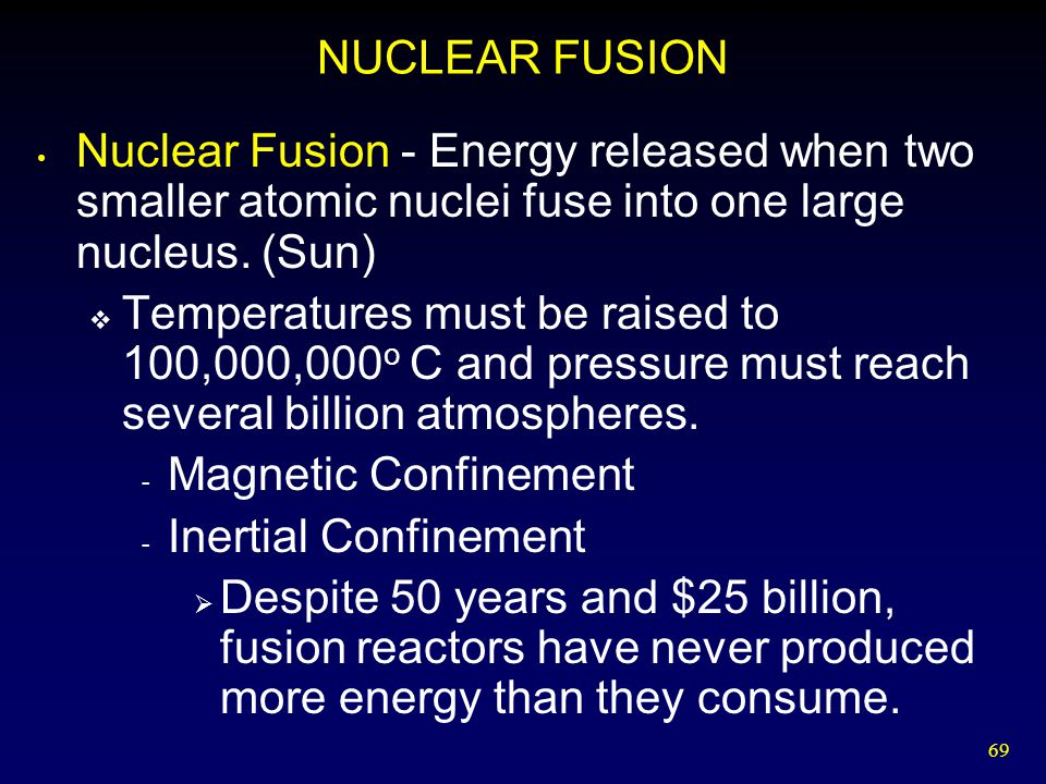 NUCLEAR FUSION Nuclear Fusion - Energy released when two smaller atomic nuclei fuse into one large nucleus. (Sun)