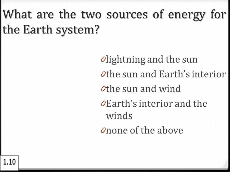 What are the two sources of energy for the Earth system