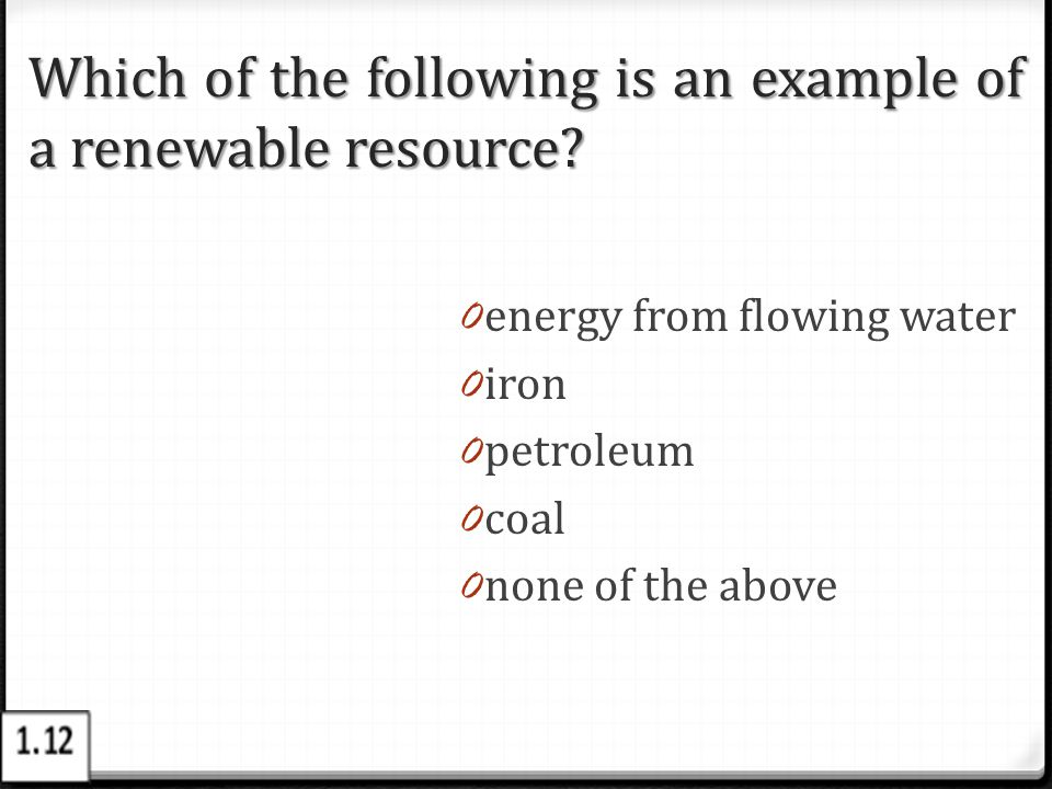 Which of the following is an example of a renewable resource