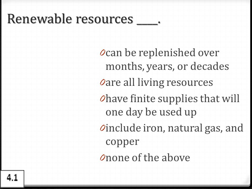 Renewable resources ____.