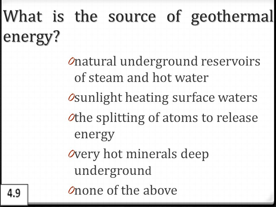 What is the source of geothermal energy
