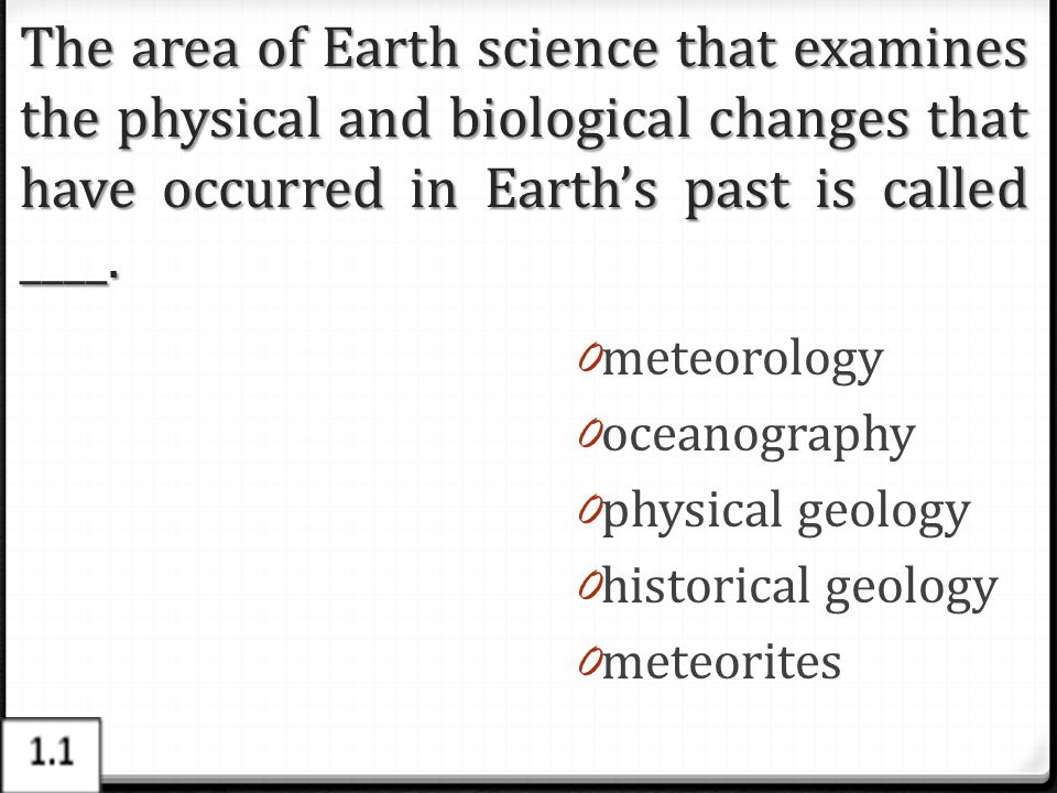 The area of Earth science that examines the physical and biological changes that have occurred in Earth's past is called ____.