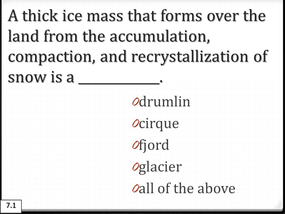 A thick ice mass that forms over the land from the accumulation, compaction, and recrystallization of snow is a _____________.