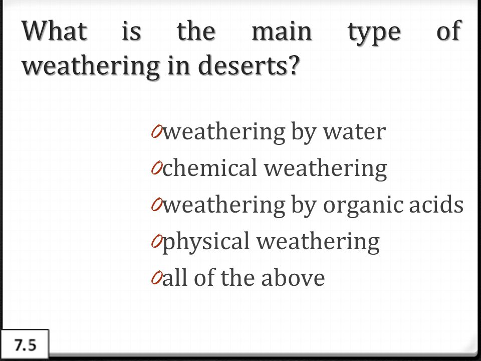 What is the main type of weathering in deserts