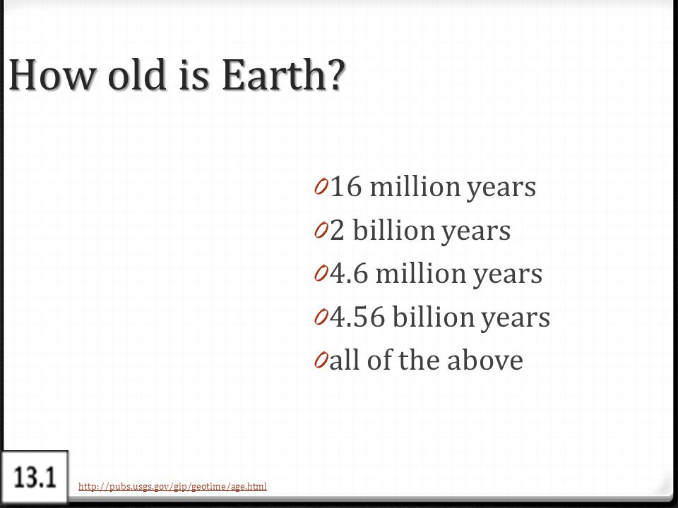 How old is Earth 16 million years 2 billion years 4.6 million years