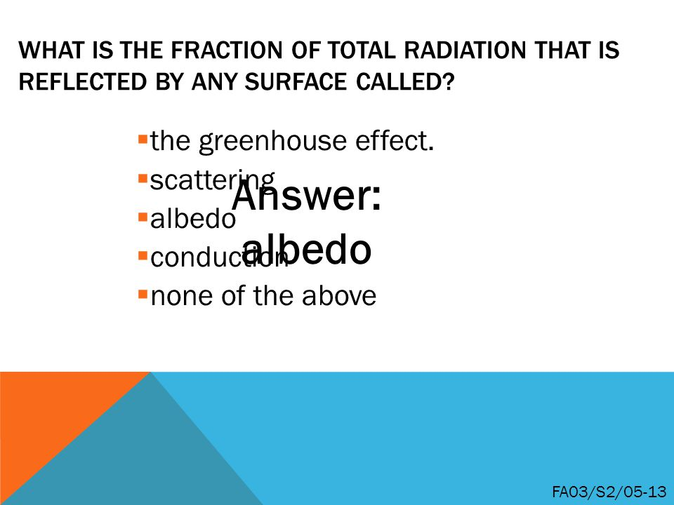 Answer: albedo the greenhouse effect. scattering albedo conduction