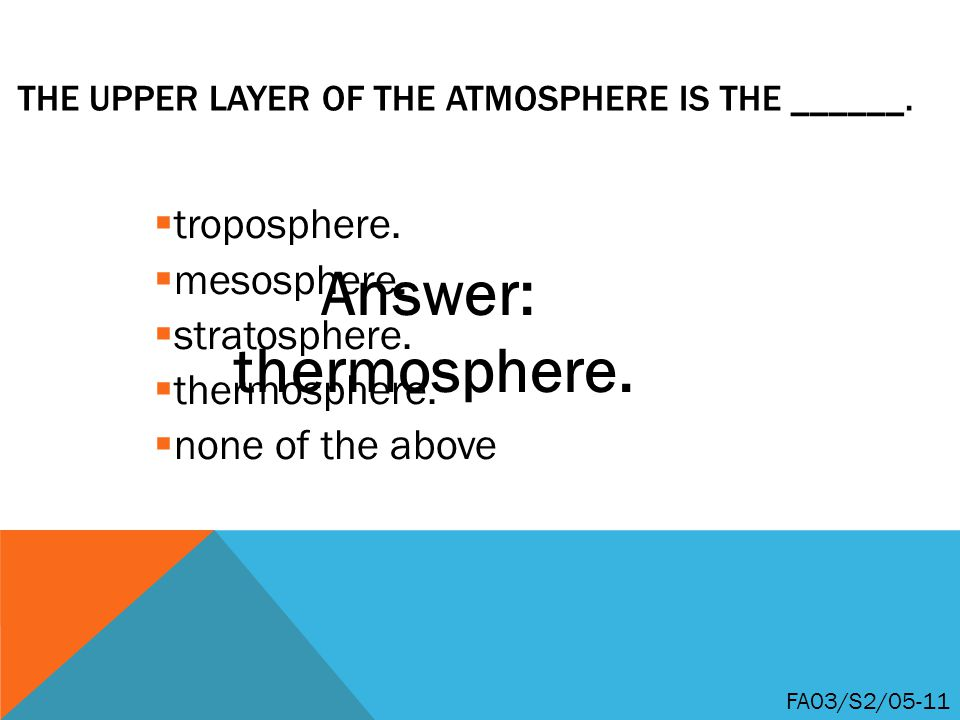 The upper layer of the atmosphere is the ______.