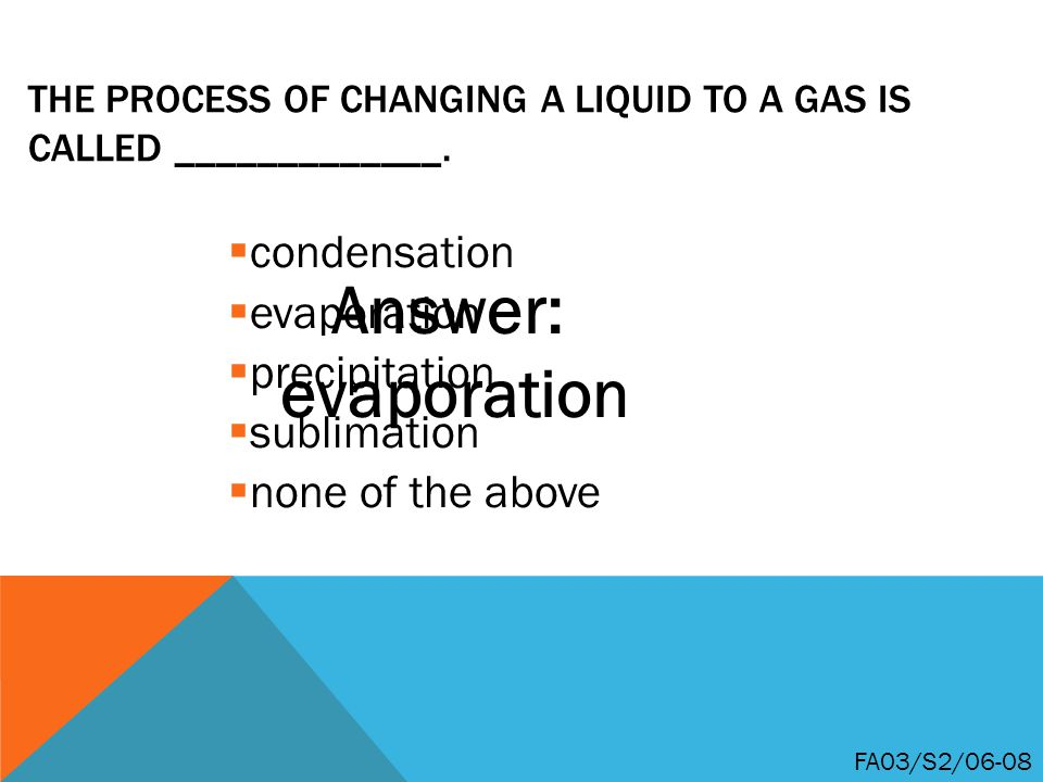 The process of changing a liquid to a gas is called _____________.