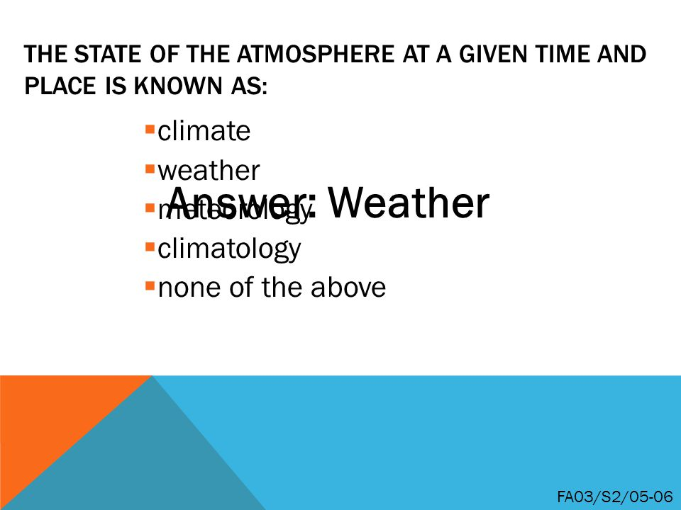 The state of the atmosphere at a given time and place is known as: