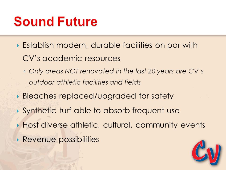 Sound Future Establish modern, durable facilities on par with CV's academic resources.