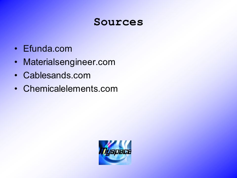 Sources Efunda.com Materialsengineer.com Cablesands.com