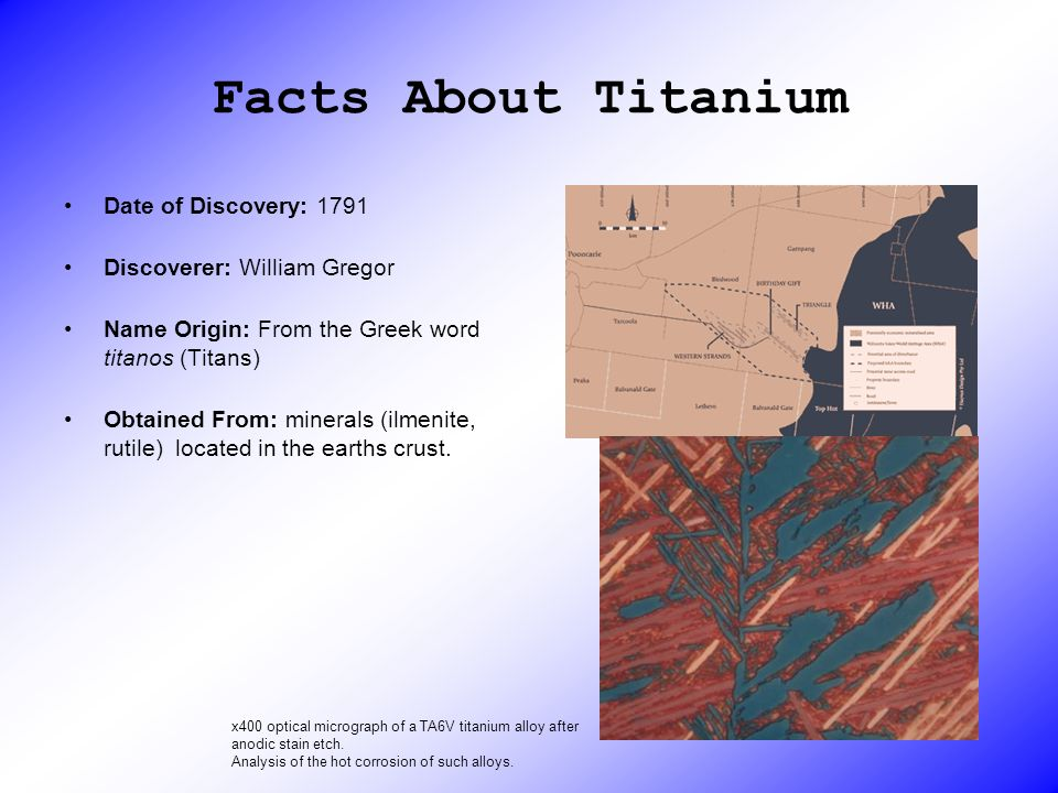 Facts About Titanium Date of Discovery: 1791