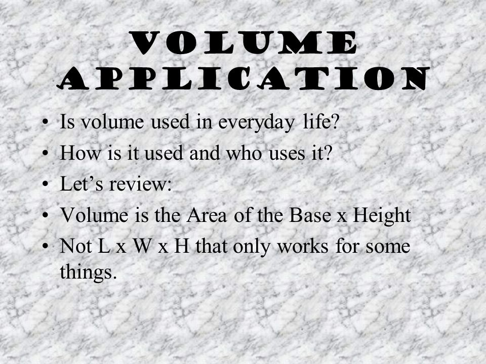 Volume Application Is volume used in everyday life