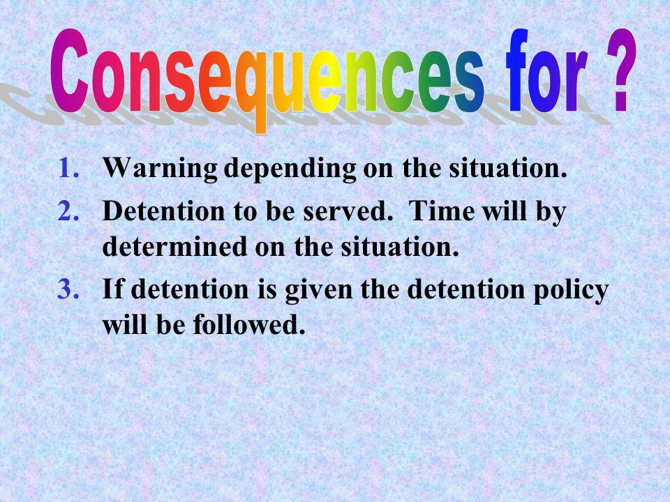 Consequences for Warning depending on the situation.