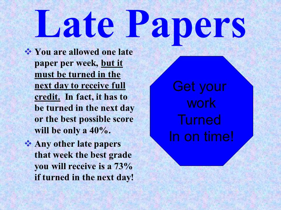 Late Papers Get your work Turned In on time!
