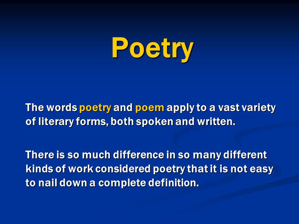 Poetry The words poetry and poem apply to a vast variety of literary forms, both spoken and written.